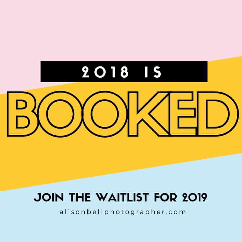 2018 is fully booked for Alison Bell, Photographer. Signup on the Waitlist to get first dibs on 2019 dates and Half Priced Mini Sessions